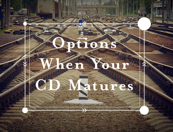 Options When Your CD Matures