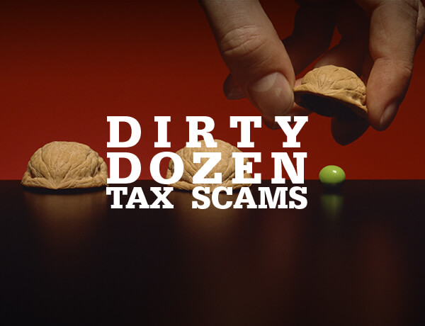 """Dirty Dozen"" Tax Scams to Watch For"