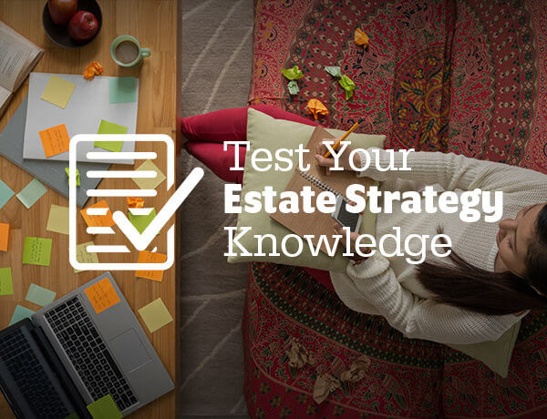 Test Your Estate Strategy Knowledge
